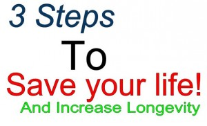 Save Your Life & Increase Longevity in 3 Steps